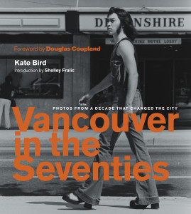 Kate Bird, Vancouver in the Seventies: Photos from a Decade That Changed the City, (2016)